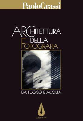 Libro fotografico Architettura della fotografia. Da fuoco e acqua
